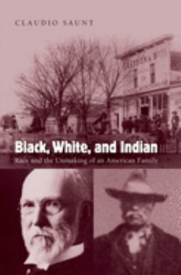 Black, White, and Indian: Race and the Unmaking of an American Family 9780195176315