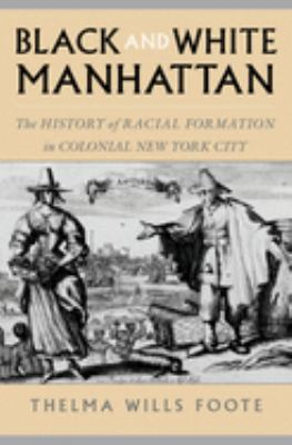 Black and White Manhattan: The History of Racial Formation in Colonial New York City