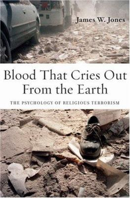 Blood That Cries Out from the Earth: The Psychology of Religious Terrorism 9780195335972