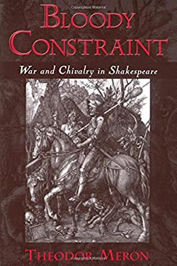 Bloody Constraint: War & Chivalry in Shakespeare 9780195144062