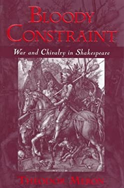 Bloody Constrant: War and Chivalry in Shakespeare - Meron, Theodor