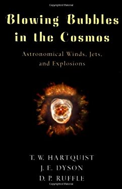 Blowing Bubbles in the Cosmos: Astronomical Winds, Jets, and Explosions 9780195130546