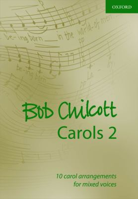 Bob Chilcott Carols 2: 10 Carol Arrangements for Mixed Voices 9780193365070