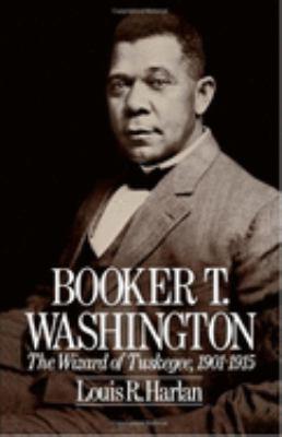 Booker T. Washington: The Wizard of Tuskegee 1901-1915 9780195042290