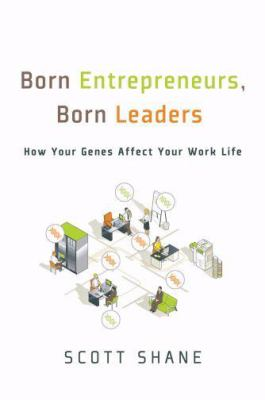 Born Entrepreneurs, Born Leaders: How Your Genes Affect Your Work Life 9780195373424