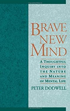 Brave New Mind: A Thoughtful Inquiry Into the Nature and Meaning of Mental Life 9780195089059