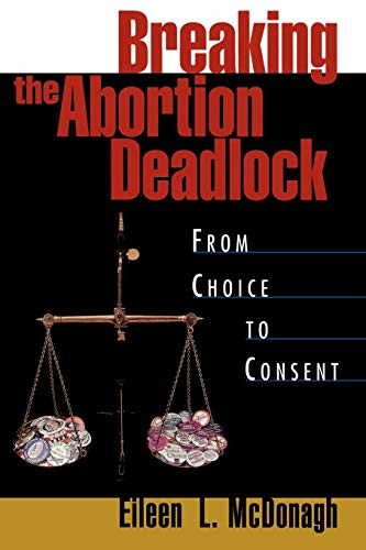 Breaking the Abortion Deadlock: From Choice to Consent 9780195091427