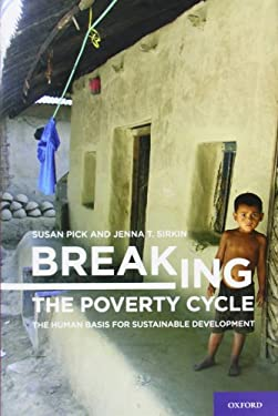 Breaking the Poverty Cycle: The Human Basis for Sustainable Development 9780195383164