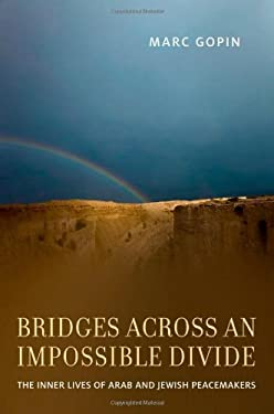 Bridges Across an Impossible Divide: The Inner Lives of Arab and Jewish Peacemakers 9780199916986