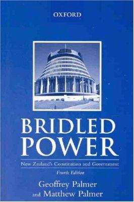Bridled Power: New Zealand's Constitution and Government - 4th Edition