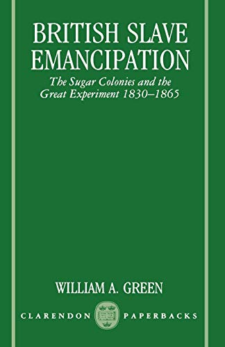 British Slave Emancipation: The Sugar Colonies and the Great Experiment, 1830-1865 9780198202783