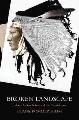 Broken Landscape: Indians, Indian Tribes, and the Constitution 9780195373066