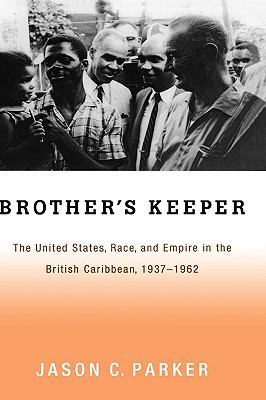 Brother's Keeper: The United States, Race, and Empire in the British Caribbean, 1927-1962 9780195332018