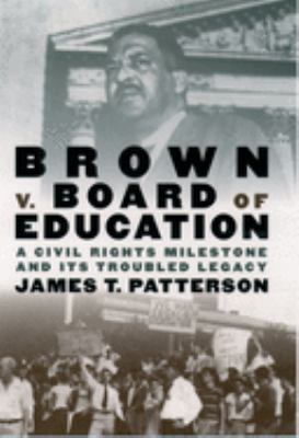 Brown V. Board of Education: A Civil Rights Milestone and Its Troubled Legacy 9780195156324