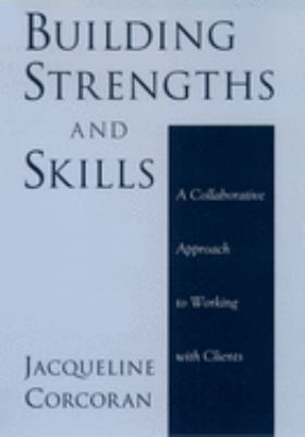 Building Strengths and Skills: A Collaborative Approach to Working with Clients 9780195154306