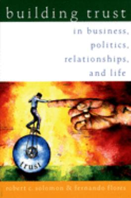 Building Trust: In Business, Politics, Relationships, and Life 9780195161113