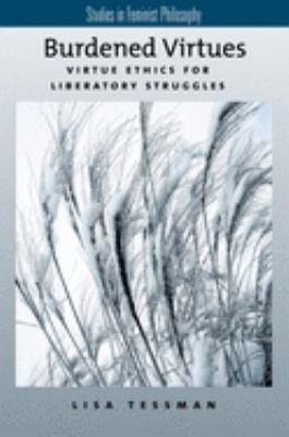 Burdened Virtues: Virtue Ethics for Liberatory Ethics 9780195179156