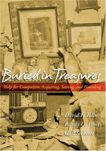 Buried in Treasures: Help for Compulsive Acquiring, Saving, and Hoarding 9780195300581