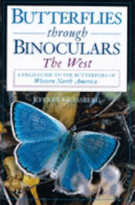 Butterflies Through Binoculars : The West - A Field Guide to the Butterflies of Western North America