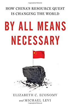 By All Means Necessary: How China's Resource Quest is Changing the World 9780199921782