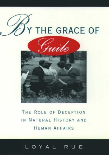 By the Grace of Guile: The Role of Deception in Natural History and Human Affairs 9780195075083
