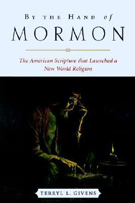 By the Hand of Mormon: The American Scripture That Launched a New World Religion 9780195168884