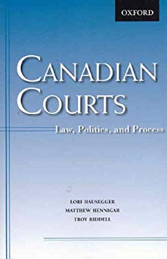 Canadian Courts: Law, Politics, and Process 9780195423730