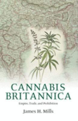 Cannabis Britannica: Empire, Trade, and Prohibition 1800-1928 9780199249381