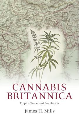 Cannabis Britannica: Empire, Trade, and Prohibition 1800-1928 9780199278817