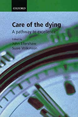 Care for the Dying: A Pathway to Excellence 9780198509332