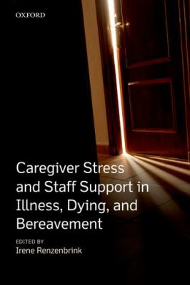 Caregiver Stress and Staff Support in Illness, Dying, and Bereavement 9780199590407