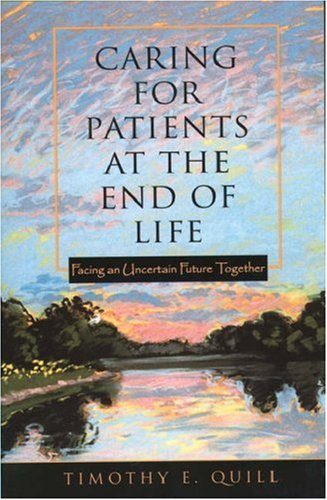 Caring for Patients at the End of Life: Facing an Uncertain Future Together 9780195139402