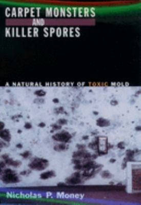 Carpet Monsters and Killer Spores: A Natural History of Toxic Mold 9780195172270