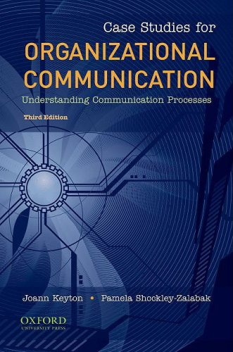 Case Studies for Organizational Communication: Understanding Communication Processes 9780195386721