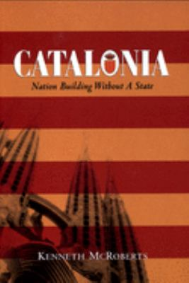 Catalonia: Nation Building Without a State 9780195414813