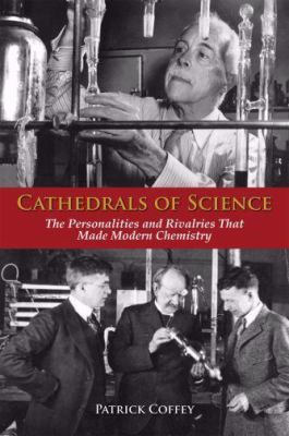 Cathedrals of Science: The Personalities and Rivalries That Made Modern Chemistry 9780195321340