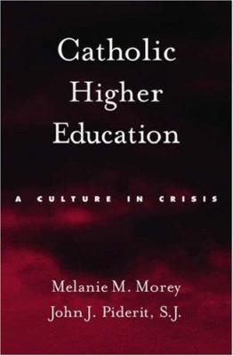 Catholic Higher Education: A Culture in Crisis 9780195305517