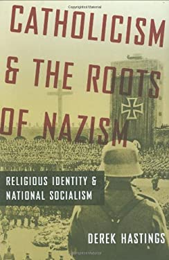 Catholicism and the Roots of Nazism: Religious Identity and National Socialism 9780195390247