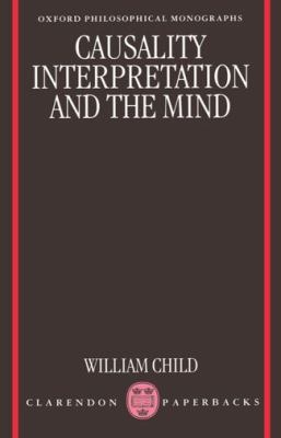 Causality, Interpretation, and the Mind 9780198236252