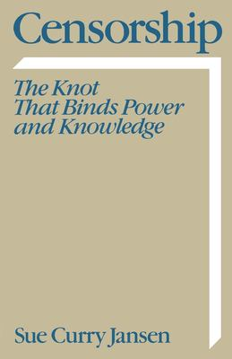 Censorship: The Knot That Binds Power and Knowledge 9780195069068