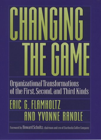 Changing the Game: Organizational Transformations of the First, Second, and Third Kinds 9780195117646