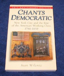 Chants Democratic: New York City and the Rise of the American Working Class, 1788-1850 - 20th Edition