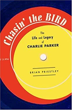 Chasin' the Bird: The Life and Legacy of Charlie Parker 9780195304640