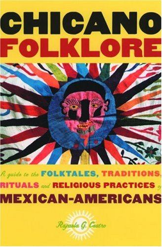 Chicano Folklore: A Guide to the Folktales, Traditions, Rituals and Religious Practices of Mexican Americans 9780195146394