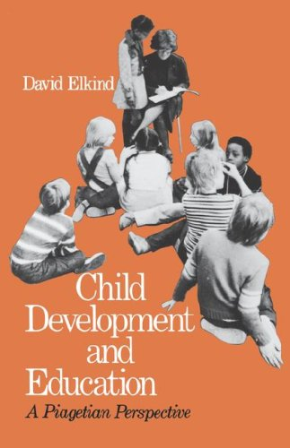 Child Development and Education: A Piagetian Perspective 9780195020694
