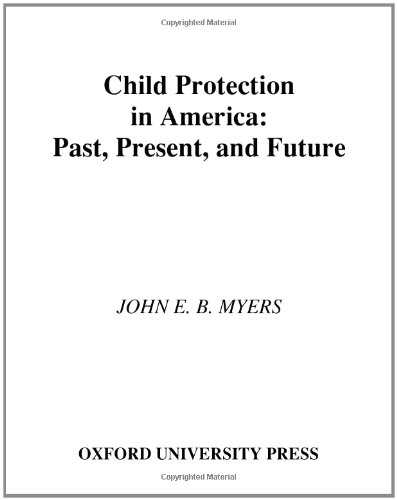 Child Protection in America: Past, Present, and Future 9780195169355