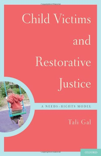 Child Victims and Restorative Justice: A Needs-Rights Model 9780199744718