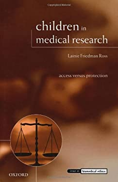 Children in Medical Research: Access Versus Protection 9780199273287
