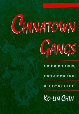 Chinatown Gangs: Extortion, Enterprise, and Ethnicity 9780195102383