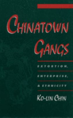 Chinatown Gangs: Extortion, Enterprise, and Ethnicity 9780195136272